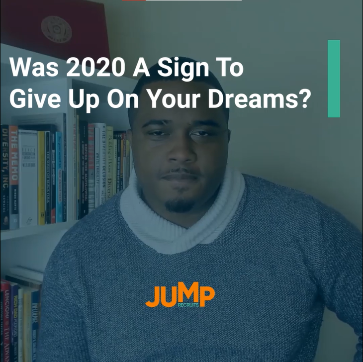 Was 2020 A Sign to Give Up On your Dreams?