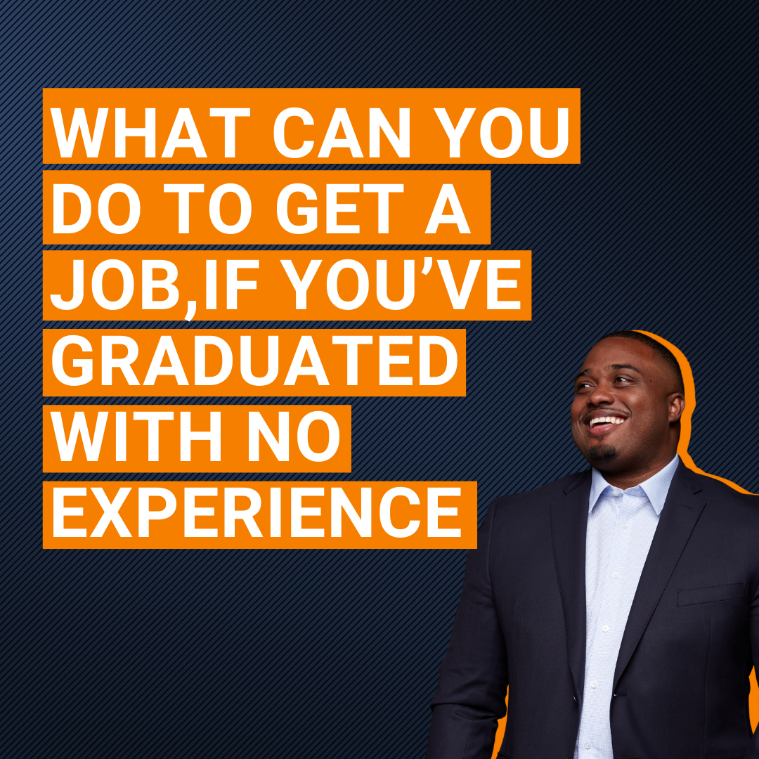 What can you do to get a job,if you've graduated with no experience