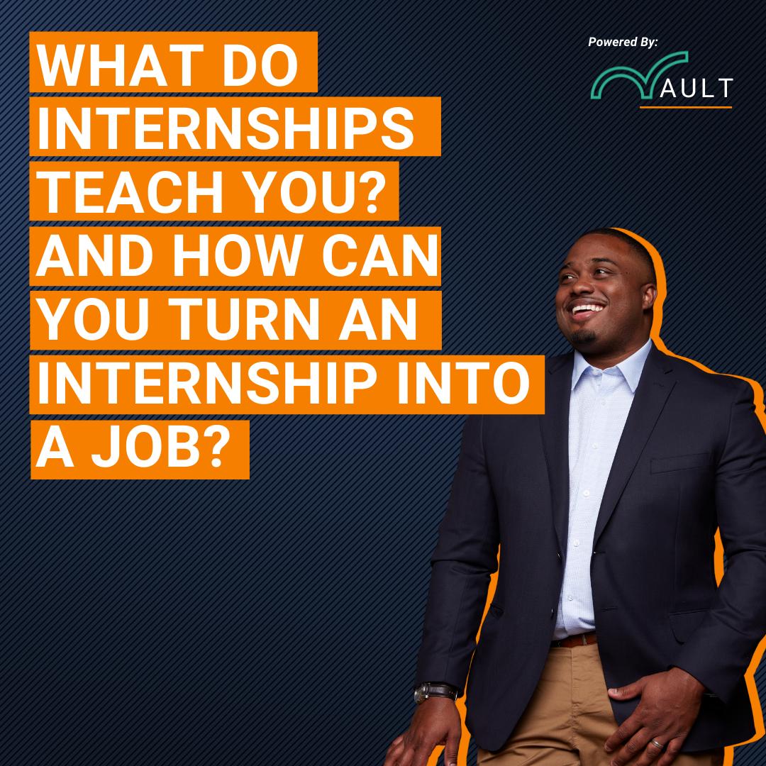 What do internships teach you? How can you turn an internship into a job?